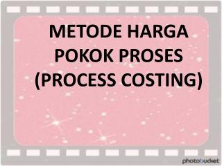 METODE HARGA POKOK PROSES PROCESS COSTING