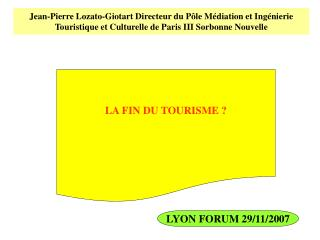 Jean-Pierre Lozato-Giotart Directeur du P le M diation et Ing nierie Touristique et Culturelle de Paris III Sorbonne Nou