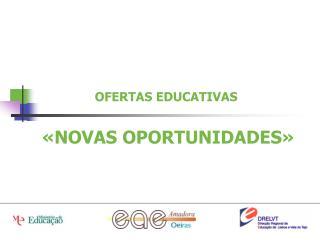 OFERTAS EDUCATIVAS    NOVAS OPORTUNIDADES