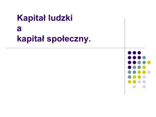 Kapital ludzki  a  kapital spoleczny.