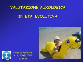 VALUTAZIONE AUXOLOGICA  IN ETA  EVOLUTIVA