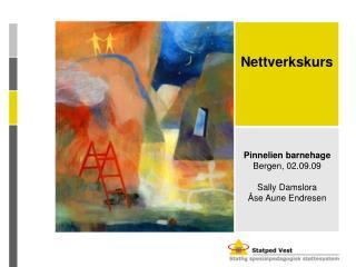 Pinnelien barnehage Bergen, 02.09.09  Sally Damslora  se Aune Endresen
