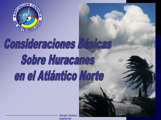 Consideraciones B sicas  Sobre Huracanes  en el Atl ntico Norte