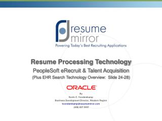 Resume Processing Technology PeopleSoft eRecruit  Talent Acquisition Plus EHR Search Technology Overview:  Slide 24-28