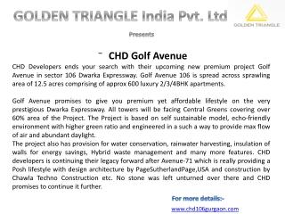 CHD Golf Avenue Sector 106 Gurgaon contact: +91-9650003409