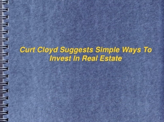 Curt Cloyd Suggests Simple Ways To Invest In Real Estate