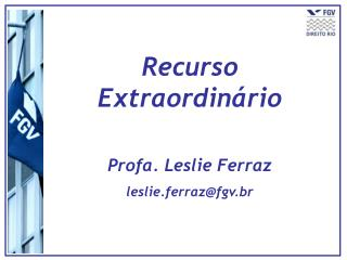 Recurso Extraordin rio  Profa. Leslie Ferraz leslie.ferrazfgv.br