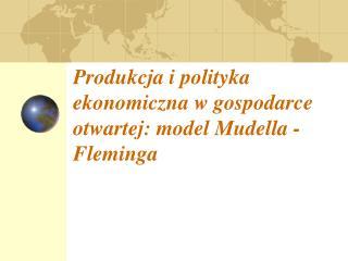 Produkcja i polityka ekonomiczna w gospodarce otwartej: model Mudella - Fleminga