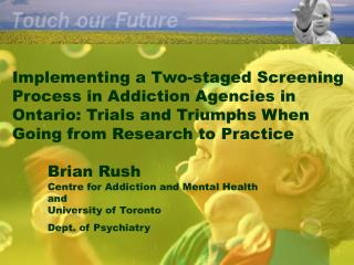 Implementing a Two-staged Screening Process in Addiction Agencies in  Ontario: Trials and Triumphs When  Going from Rese