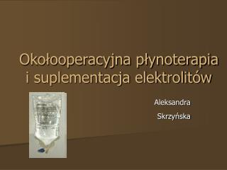Okolooperacyjna plynoterapia i suplementacja elektrolit w
