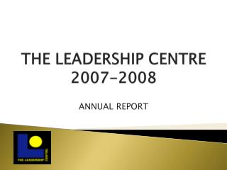 THE LEADERSHIP CENTRE 2007-2008