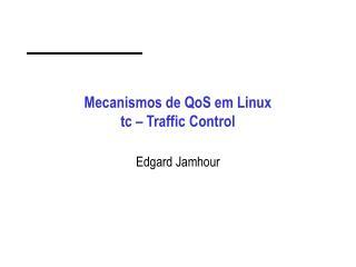 Mecanismos de QoS em Linux tc   Traffic Control