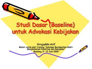 Studi Dasar Baseline untuk Advokasi Kebijakan