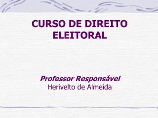 CURSO DE DIREITO ELEITORAL     Professor Respons vel Herivelto de Almeida