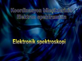 Koordinasyon bilesiklerinin Elektron spektrumlari