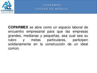 COPARMEX se abre como un espacio laboral de encuentro empresarial para que las empresas grandes, medianas y peque as, se