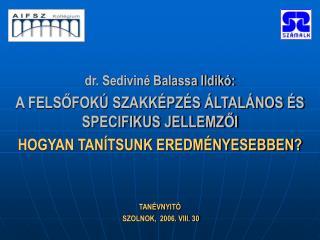 Dr. Sedivin  Balassa Ildik : A FELSOFOK  SZAKK PZ S  LTAL NOS  S SPECIFIKUS JELLEMZOI HOGYAN TAN TSUNK EREDM NYESEBBEN