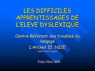 LES DIFFICILES APPRENTISSAGES DE L ELEVE DYSLEXIQUE