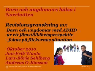 Barn och ungdomars h lsa i Norrbotten  Revisionsgranskning av:   Barn och ungdomar med ADHD  ur ett j mst lldhetsperspek