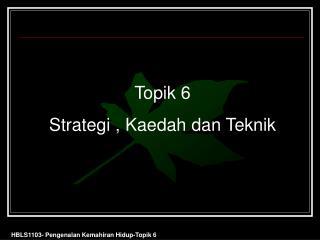 Topik 6 Strategi , Kaedah dan Teknik
