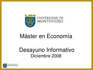 M ster en Econom a   Desayuno Informativo  Diciembre 2008