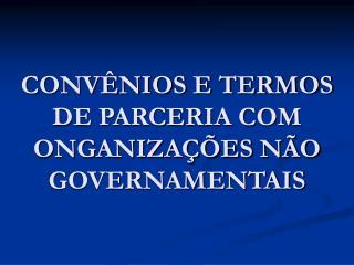 CONV NIOS E TERMOS DE PARCERIA COM ONGANIZA  ES N O GOVERNAMENTAIS