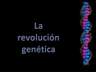 La revoluci n gen tica
