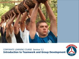 CORPORATE LEARNING COURSE  Seminar 3.2 Introduction to Teamwork and Group Development