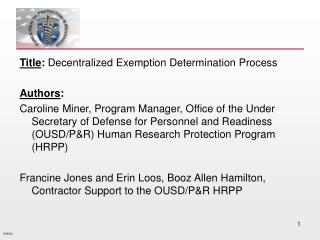 Title: Decentralized Exemption Determination Process   Authors:  Caroline Miner, Program Manager, Office of the Under Se