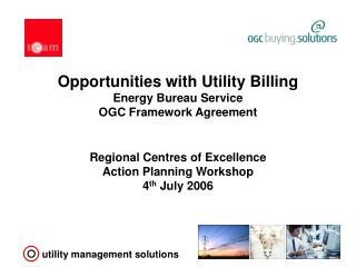 Opportunities with Utility Billing Energy Bureau Service  OGC Framework Agreement   Regional Centres of Excellence  Acti