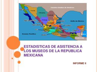 ESTADISTICAS DE ASISTENCIA A LOS MUSEOS DE LA REPUBLICA MEXICANA