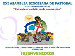 XXI ASAMBLEA DIOCESANA DE PASTORAL 25-27 de Enero de 2010   Entrando en la misi n desde la conversi n                201