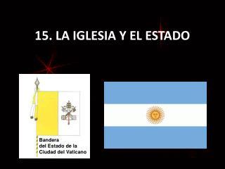 15. LA IGLESIA Y EL ESTADO