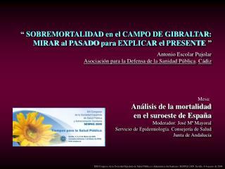 Mesa:  An lisis de la mortalidad en el suroeste de Espa a Moderador: Jos  M  Mayoral Servicio de Epidemiolog a. Consejer