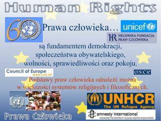 Prawa czlowieka    sa fundamentem demokracji,  spoleczenstwa obywatelskiego,  wolnosci, sprawiedliwosci oraz pokoju.