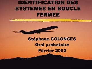 IDENTIFICATION DES SYSTEMES EN BOUCLE FERMEE