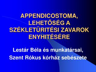 APPENDICOSTOMA, LEHETOS G A SZ KLET RIT SI ZAVAROK ENYHIT S RE