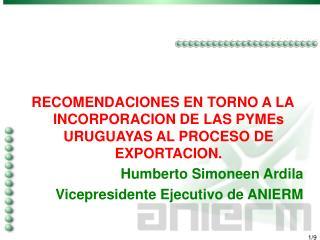 RECOMENDACIONES EN TORNO A LA INCORPORACION DE LAS PYMEs URUGUAYAS AL PROCESO DE EXPORTACION. Humberto Simoneen Ardila V