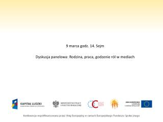 9 marca godz. 14. Sejm  Dyskusja panelowa: Rodzina, praca, godzenie r l w mediach