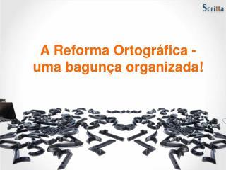 A Reforma Ortogr fica - uma bagun a organizada