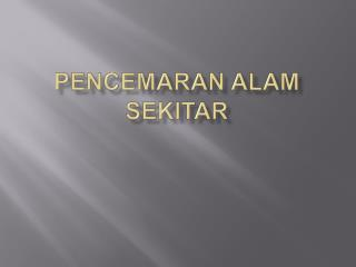 Pencemaran Alam SEKITAR
