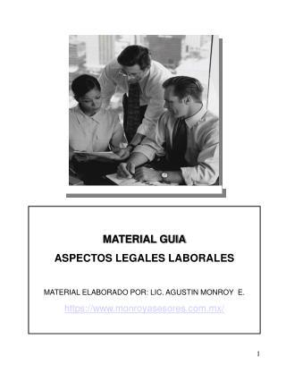 MATERIAL GUIA ASPECTOS LEGALES LABORALES  MATERIAL ELABORADO POR: LIC. AGUSTIN MONROY  E. https: