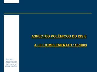 ASPECTOS POL MICOS DO ISS E  A LEI COMPLEMENTAR 116