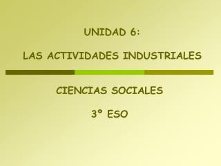 UNIDAD 6:   LAS ACTIVIDADES INDUSTRIALES