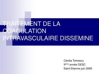 TRAITEMENT DE LA COAGULATION INTRAVASCULAIRE DISSEMINE