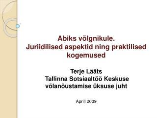 Abiks v lgnikule.  Juriidilised aspektid ning praktilised kogemused   Terje L  ts  Tallinna Sotsiaalt   Keskuse v lan us