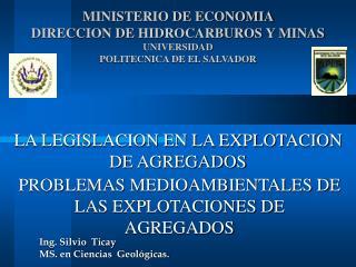 MINISTERIO DE ECONOMIA  DIRECCION DE HIDROCARBUROS Y MINAS  UNIVERSIDAD POLITECNICA DE EL SALVADOR    LA LEGISLACION EN