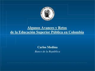 Algunos Avances y Retos de la Educaci n Superior P blica en Colombia
