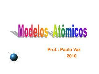 Prof.: Paulo Vaz                  2010
