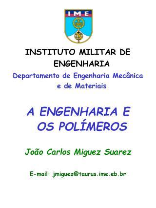 INSTITUTO MILITAR DE   ENGENHARIA Departamento de Engenharia Mec nica e de Materiais   A ENGENHARIA E    OS POL MEROS  J